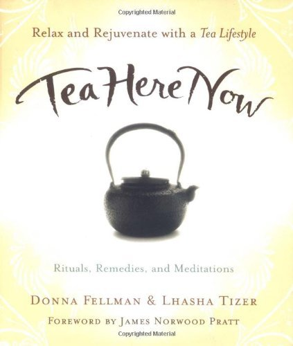 TEA HERE NOW by Donna Fellman and Lhasa Tizer